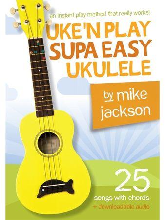MS Mike Jackson: Uke'n Play Supa Easy Ukulele Škola hry na ukulele