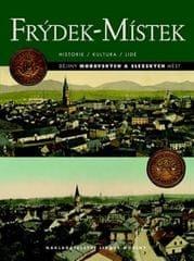 Adamec Tomáš: Frýdek-Místek - Historie/Kultura/Lidé