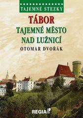 Dvořák Otomar: Tajemné stezky - Tábor tajemné město nad Lužnicí