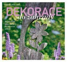 Balsfulland Gabi: Dekorace do zahrady - Inspirativní aranžmá pro každé roční období