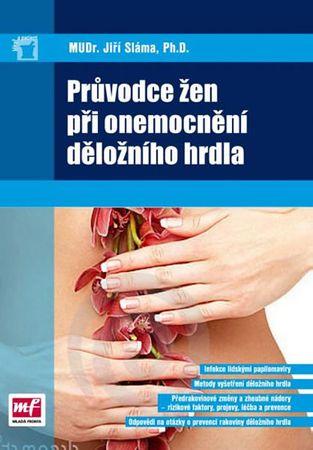 Sláma Jiří MUDr.: Průvodce žen při onemocnění děložního hrdla