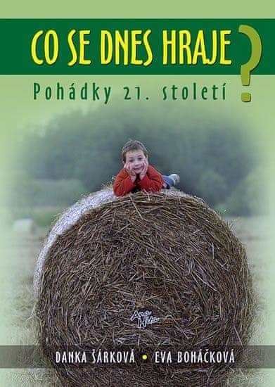 Šárková Danka, Boháčková Eva: Co se dnes hraje? - Pohádky 21.století
