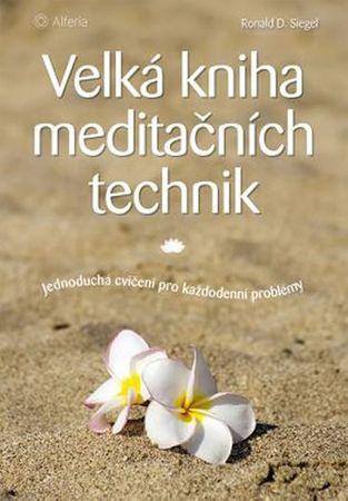 Siegel Ronald D.: Velká kniha meditačních technik - Jednoduchá cvičení pro každodenní problémy