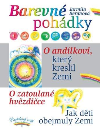 Beranová Jarmila: Barevné pohádky - O andílkovi, který kreslil Zemi / O zatoulané hvězdičce / Jak dě