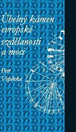 Vopěnka Petr: Úhelný kámen evropské vzdělanosti a moci - 4. vydání