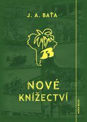 Baťa Jan Antonín: Nové knížectví - Román z průkopnického života