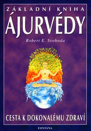 Svoboda Robert E.: Základní kniha ájurvédy - Cesta k dokonalému zdraví