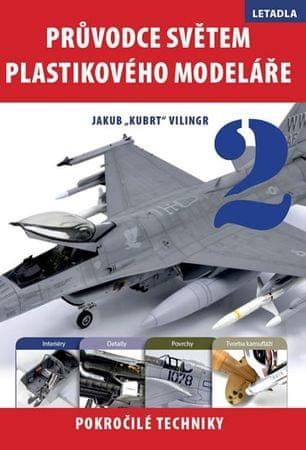 Vilingr Jakub: Průvodce světem plastikového modeláře 2 - Pokročilé techniky