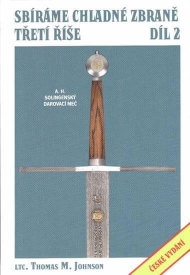 Johnson Thomas M.: Sbíráme chladné zbraně Třetí říše 2.díl