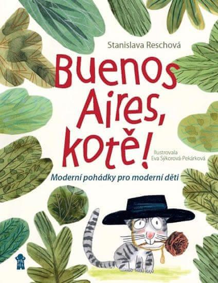 Reschová Stanislava: Buenos Aires, kotě! Moderní pohádky pro moderní děti