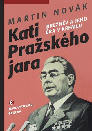 Novák Martin: Kati pražského jara - Brežněv a jeho éra v Kremlu