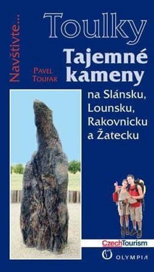 Toufar Pavel: Tajemné kameny na Slánsku, Lounsku, Rakovnicku a Žatecku (Edice Toulky)