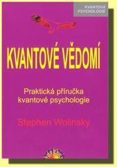 Wolinsky Stephen: Kvantové vědomí - Praktická příručka kvantové psychologie