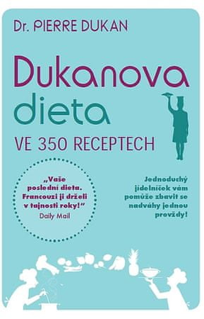 Dukan Pierre: Dukanova dieta ve 350 receptech