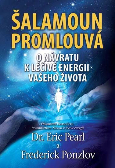 Pearl Eric, Ponzlov Frederick,: Šalamoun promlouvá - O návratu k léčivé energii vašeho života
