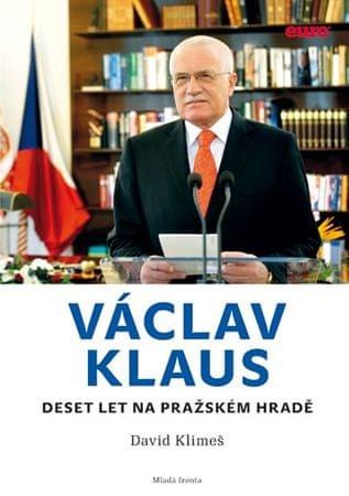 Klimeš David: Václav Klaus - Deset let na Pražském hradě
