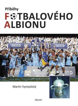 Vymyslický Martin: Příběhy fotbalového Albionu