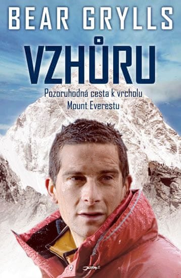 Grylls Bear: Vzhůru - Pozoruhodná cesta k vrcholu Mount Everestu