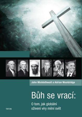 Micklethwait John, Wooldridge Adrian,: Bůh se vrací - O tom, jak globální oživení víry mění svět