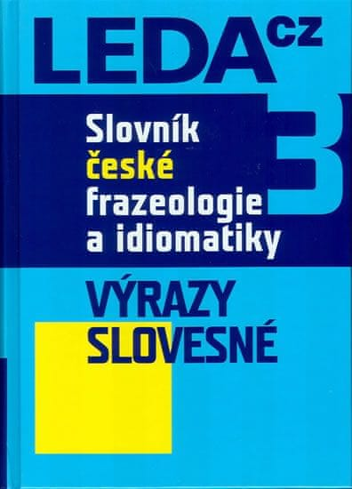 Čermák František a kolektiv: Slovník české frazeologie a idiomatiky 3 – Výrazy slovesné