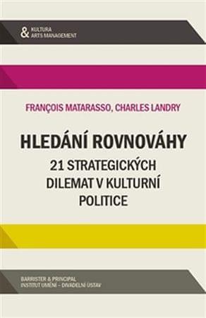 Matarasso Francois, Landy Charles: Hledání rovnováhy - 21 strategických dilemat v kulturní politice