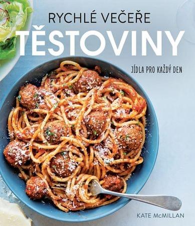 McMillan Kate: Rychlé večeře TĚSTOVINY - Jídla pro každý den