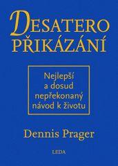 Prager Dennis: Desatero přikázání - Nejlepší a dosud nepřekonaný návod k životu