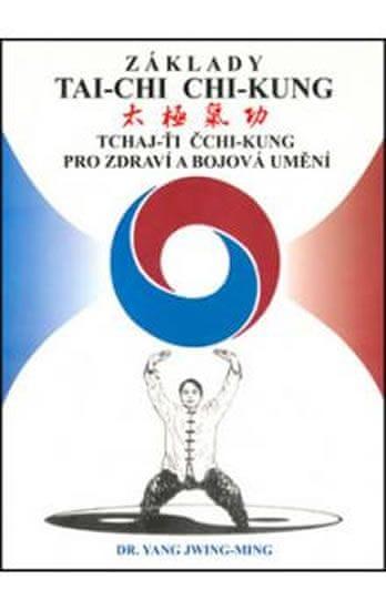 Jwing-ming Yang: Základy tai-chi chi-kung - Tchaj-Ťi Čchi-Kung pro zdraví a bojová umění