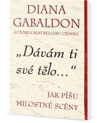Gabaldon Diana: Dávám ti své tělo - Jak píšu milostné scény