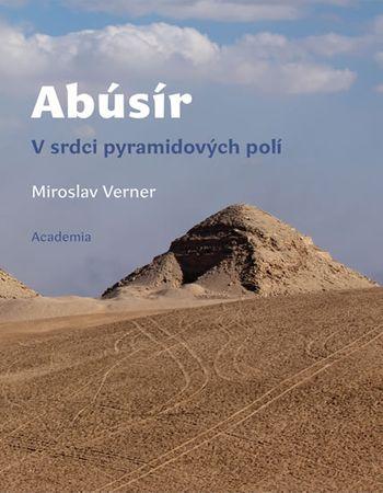 Verner Miroslav: Abúsír - V srdci pyramidových polí