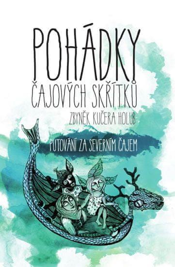 Holub Zbyněk Kučera: Pohádky čajových skřítků - Putování za severním čajem