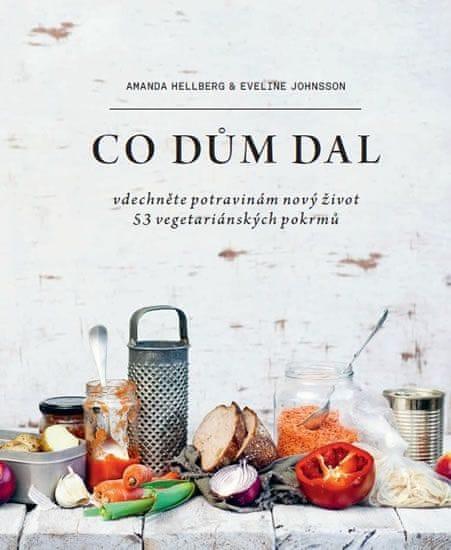 Hellberg Amanda, Johnsson Eveline,: Co dům dal - Vdechněte potravinám nový život, 53 vegetariá