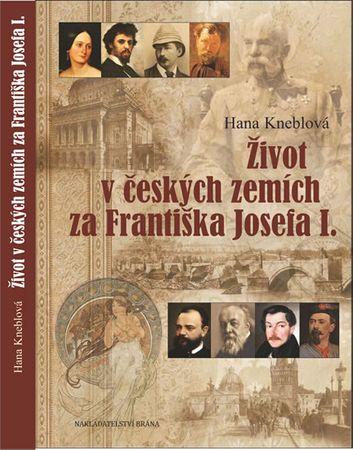 Kneblová Hana: Život včeských zemích za Františka Josefa I.