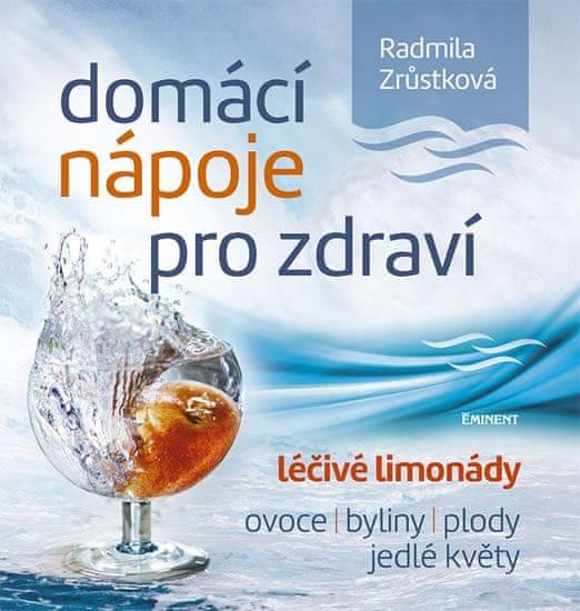 Zrůstková Radmila: Domácí nápoje pro zdraví - Léčivé limonády, ovoce, byliny, plody, jedlé květy