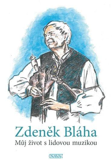 Bláha Zdeněk: Můj život s lidovou muzikou
