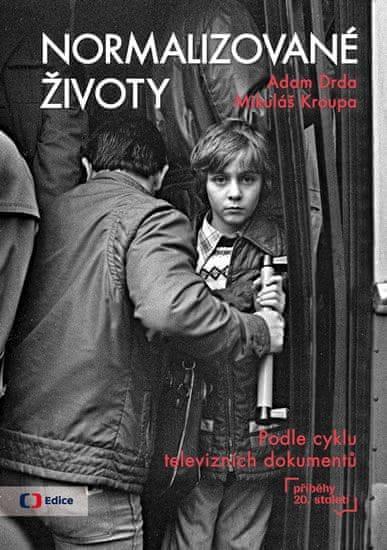 """Drda Adam, Kroupa Mikuláš: Normalizované životy - Podle televizního cyklu """"Příběhy 20. století"""""""
