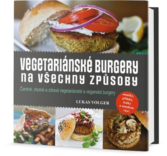 Volger Lukas: Vegetariánské burgery na všechny způsoby
