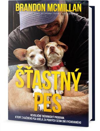 McMillan Brandon: Šťastný pes - Revoluční tréninkový program, který z každého psa udělá za pouhých s