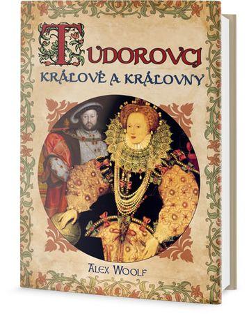 Woolf Alex: Tudorovci - Králové a Královny