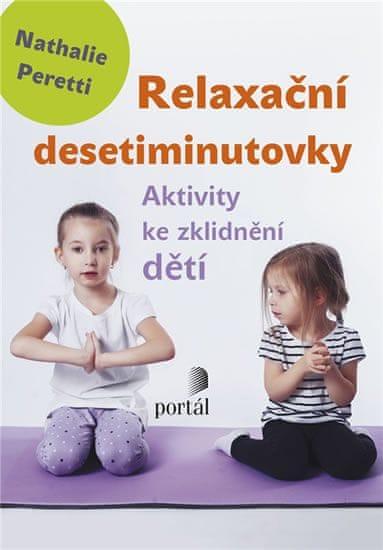 Peretti Nathalie: Relaxační desetiminutovky - Aktivity ke zklidnění dětí