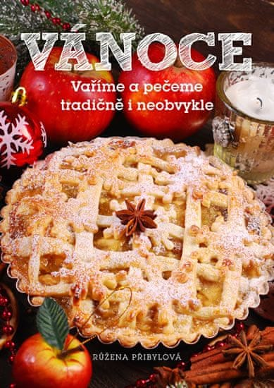 Přibylová Růžena: Vánoce - Vaříme a pečeme tradičně i neobvykle