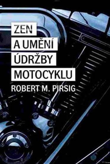 Pirsig Robert M.: Zen a umění údržby motocyklu