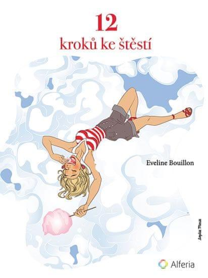 Bouillon Eveline: 12 kroků ke štěstí - procvičování spokojenosti