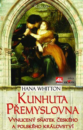 Whitton Hana: Kunhuta Přemyslovna - Vynucený sňatek českého a polského království