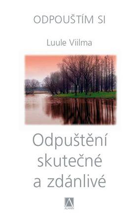 Viilma Luule: Odpuštění skutečné a zdánlivé - Odpouštím si