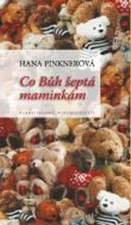 Pinknerová Hana: Co Bůh šeptá maminkám