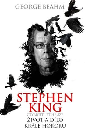 Beahm George: Stephen King - Čtyřicet let hrůzy, život a dílo krále hororu