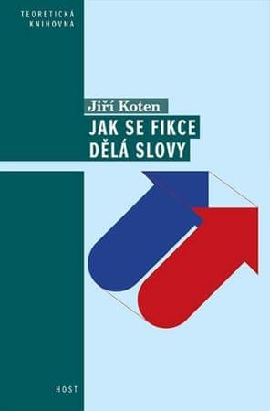 Koten Jiří: Jak se dělají fikce slovy - Pragmatické aspekty vyprávění