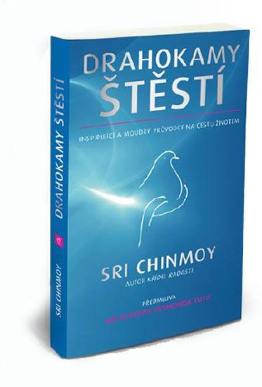 Sri Chinmoy: Drahokamy štěstí - Inspirující a moudrý průvodce na cestu životem