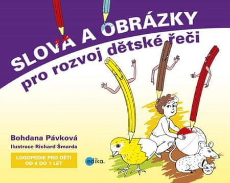 Pávková Bohdana: Slova a obrázky pro rozvoj dětské řeči - Logopedie pro děti od 4 do 7 let